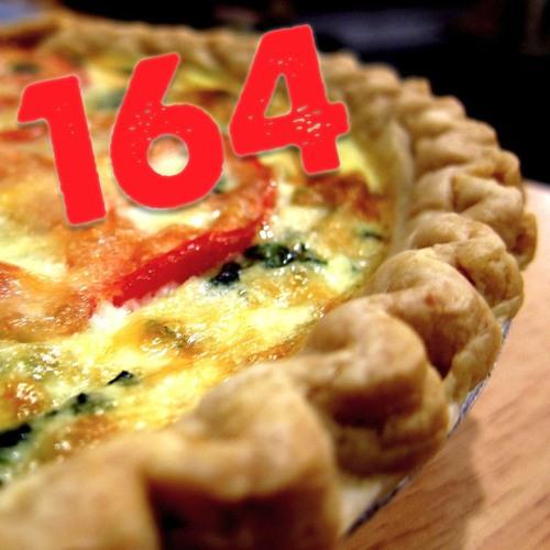 164: Life's a Quiche!