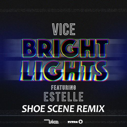 Vice ft. Estelle - Bright Lights (Shoe Scene Remix) [CONTEST WINNER - RELEASED ON ULTRA]