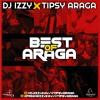 DJ IZZY KAY - BEST OF TIPSY ARAGA