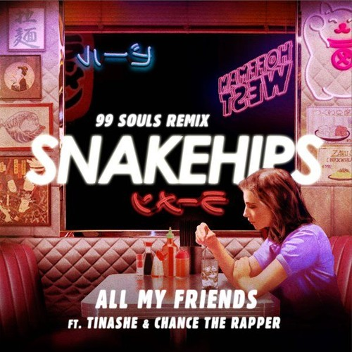 Snakehips ft Tinashe & Chance The Rapper - All My Friends (99 Souls Remix)