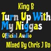 King B - Turn Up With My Niggas
