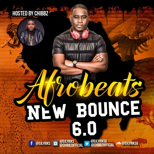 DJ Lyriks Presents Afrobeats New Bounce 6 0 Hosted By Chibbz by