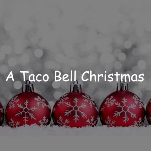 Is Taco Bell Open On Christmas.A Taco Bell Christmas By Hot Dad On Soundcloud Hear The