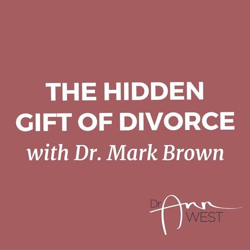 "Ann West Interviews Mark Brown, Phd. about ""The Hidden Gift Of Divorce"""