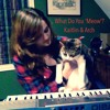 What Do You Meow? - Kaitlin and Arch Justin Bieber Cover