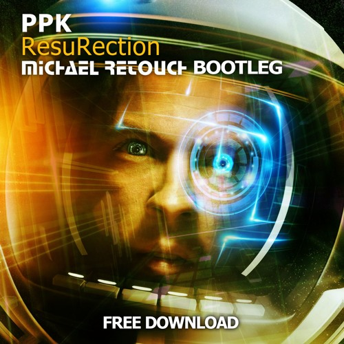 PPK - ResuRection (Michael Retouch Bootleg)