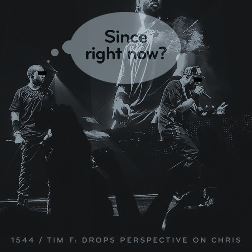 Episode 1544: Tim F. Drops Perspective on Chris