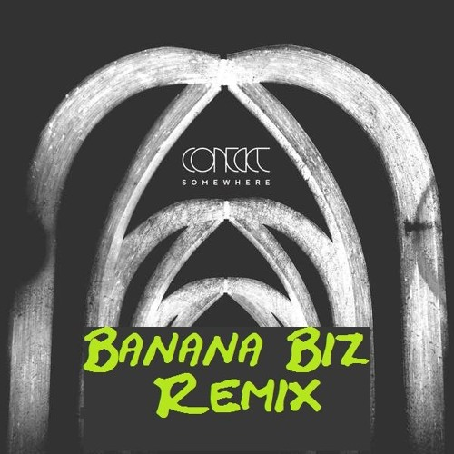 Somewhere - Contact (Banana Biz Remix)