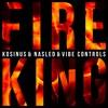 Kosinus x Nasled x Vibe Controls - Fire King