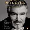 But Enough About Me by Burt Reynolds, Jon Winokur, read by Burt Reynolds