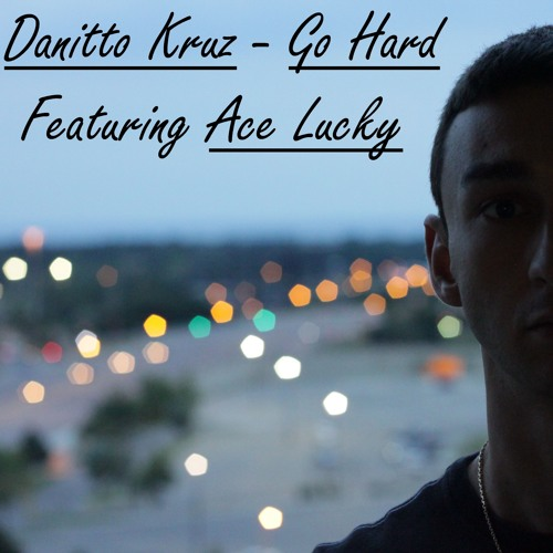 Danitto Kruz - Go Hard Feat Ace Lucky
