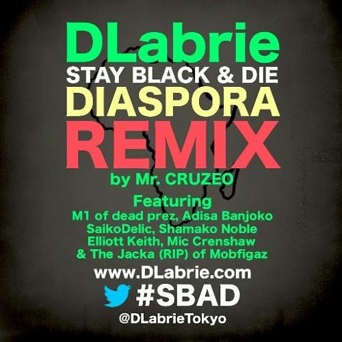 DLabrie & Mr Cruzeo #SBAD Diaspora Remix Ft. M1(dead prez),Jacka(RIP),Elliott Keith,Mic Crenshaw