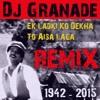 Ek Ladki Ko Dekha To Aisa Laga REMIX DJ GRANADE