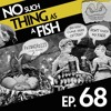 Episode 68: No Such Thing As A Friendly Face Fondle