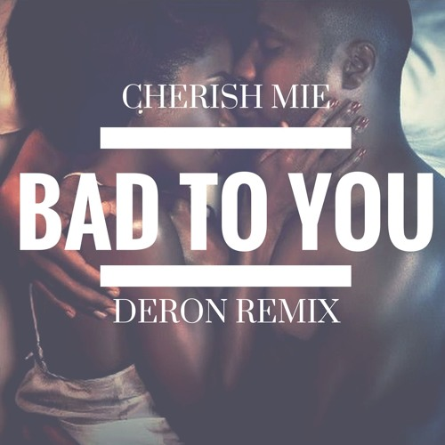 Cherish Mie - Bad To You (DeRon Remix)