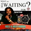Derrick Parker - What are you Waiting for - Hold A Medi Riddim - Hitmatic Records