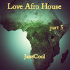 Love Afro House 5 Mixed By JazzCool