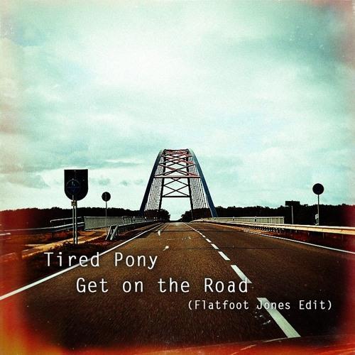 Tired Pony - Get on the road (Flatfoot Jones Edit)