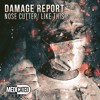 Damage Report - Nose Cutter[Medicated Audio]