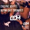 Dwaine Whyte - Blow Dat Trumpet