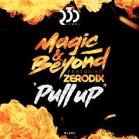 Magic & Beyond Ft. ZeroDix - Pull Up [RL004]