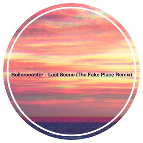 Rollercoaster 롤러코스터 - Last Scene (THE FAKE PLACE Remix)