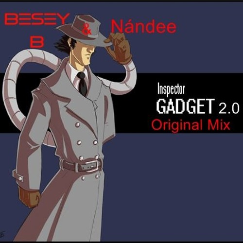 Besey B Nándee Besey B Nándee Inspector Gadget 2 0 Original Mix Prew Spinnin Records
