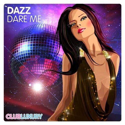 DAZZ - Dare Me (Club Luxury) [DOWNLOAD SNIPPET]