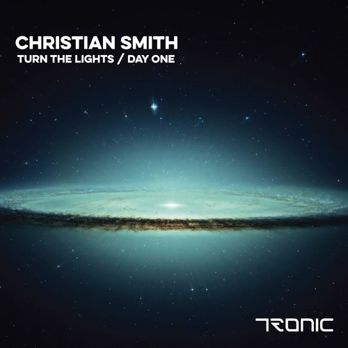 Christian Smith - Turn The Lights / Day One [Tronic]