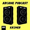 Arcane Podcast 009: Krimer