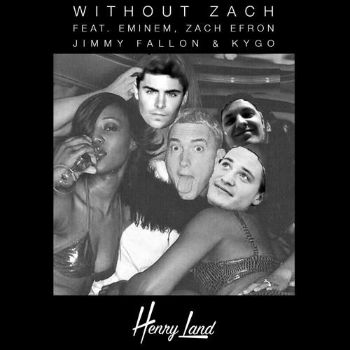 Eminem, Zach Efron, Jimmy Fallon & Kygo - Without Zach (Henry Land Remix)