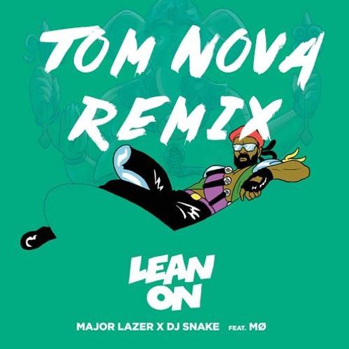 Major Lazer & DJ Snake - Lean On (Tom Nova Tropical Remix)