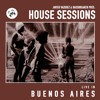 JAVIER & BASSBREAKER PRES. - HOUSE SESSIONS LIVE IN BUENOS AIRES