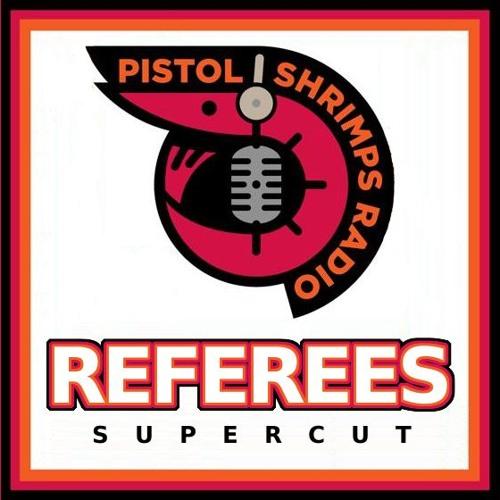Pistol Shrimps Radio - Referees (Supercut)