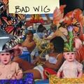 Bad Wig – Bad Wig