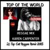 Reggae Remix - Karen Carpenter - Top Of The World - DJ Top Cat Remix 2015