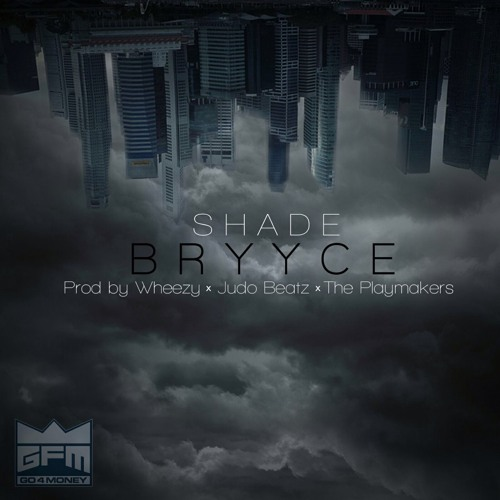 Bryyce- Shade (Prod By Wheezy x Judo x The Playmakers)