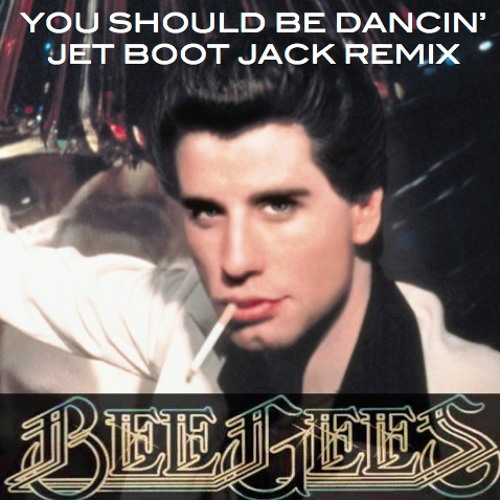 Bee Gees - You Should Be Dancin' (Jet Boot Jack Remix) FREE DOWNLOAD!