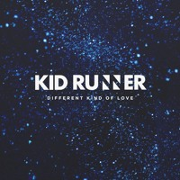 Kid Runner - Different Kind of Love
