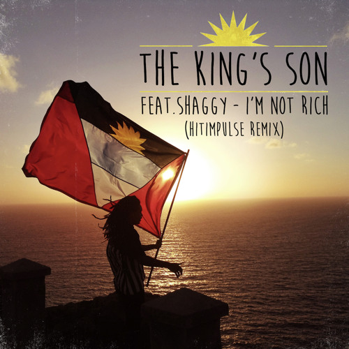 The King's Son - I'm Not Rich Feat. Shaggy (Hitimpulse Remix)