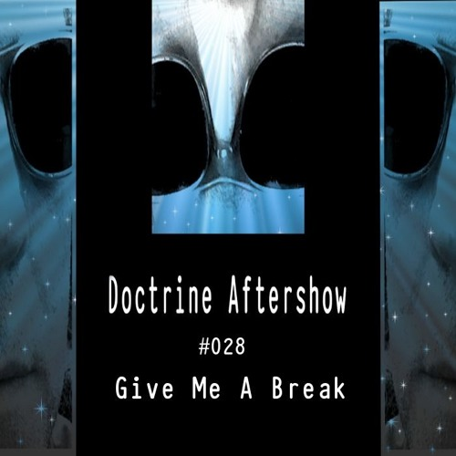 Doctrine Aftershow #028 - Give Me A Break