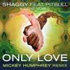 Only Love - Shaggy feat. Pitbull & Gene Noble (Mickey Humphrey Mix)