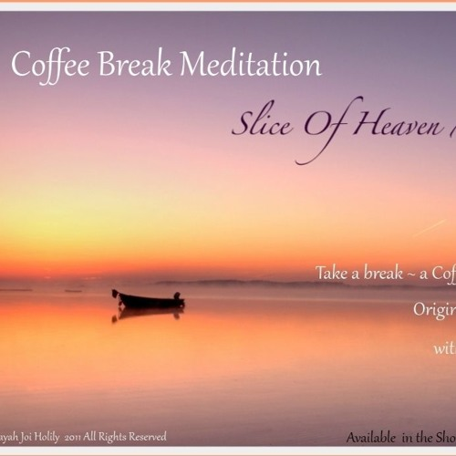 Coffee Break Meditation Slice Of Heaven Mix © Anayah Joi Holilly 2011