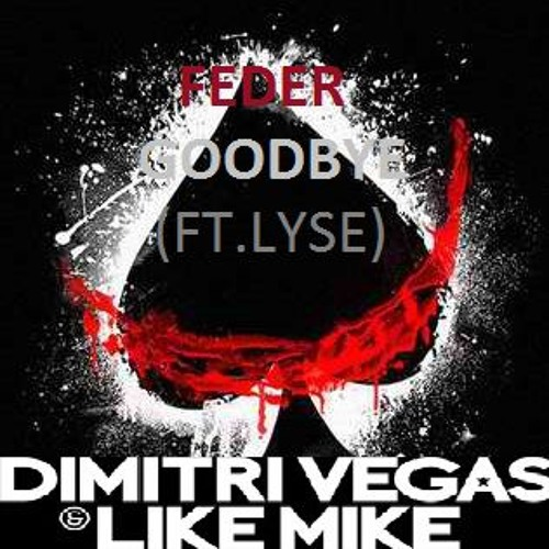 Feder Feat. Lyse - Goodbye (Dimitri Vegas & Like Mike Remix)