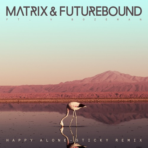 Matrix & Futurebound - Happy Alone Ft. V Bozeman (Sticky Remix)