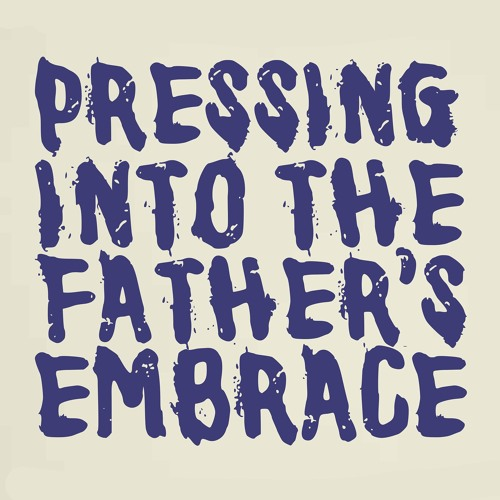 [Pressing Into The Father's Embrace] - Talk 3