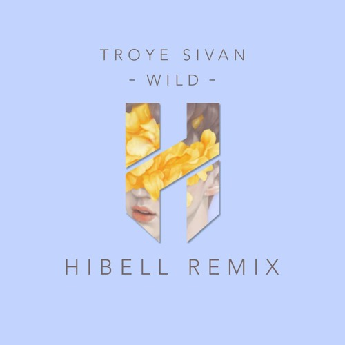 Troye Sivan - Wild (Hibell Remix)