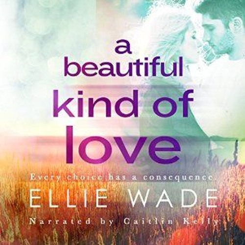 A BEAUTIFUL KIND OF LOVE by Ellie Wade (Read by Caitlin Kelly)