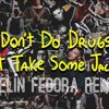 Don't do drugs just take some Jack U (Evelin Fedora Remix)