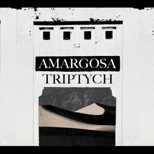 AMARGOSA TRIPTYCH